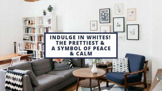 Indulge in Whites! The Prettiest and a Symbol of Peace and Calm