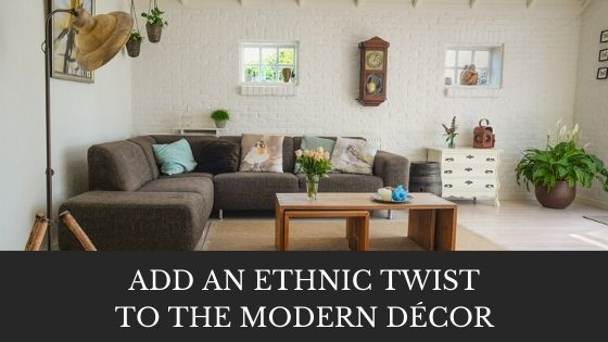 Add An Ethnic Twist To The Modern Decor
