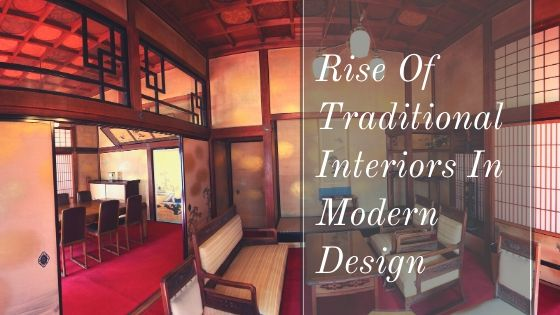 Rise Of Traditional Interiors In Modern Design