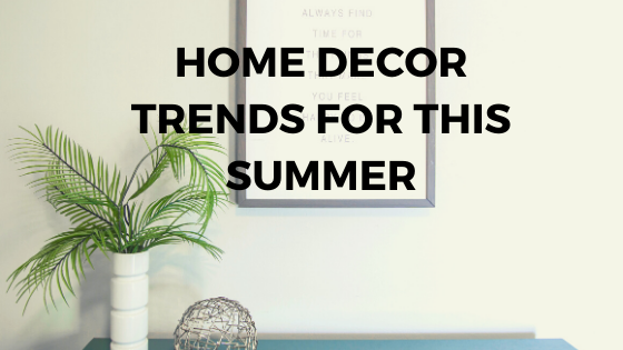 Home Decor Trends For This Summer