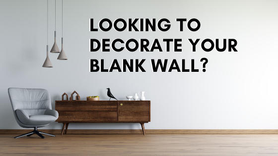 Looking to Decorate your Blank Wall?