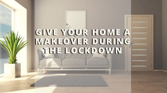 Give Your Home A Makeover During The Lockdown