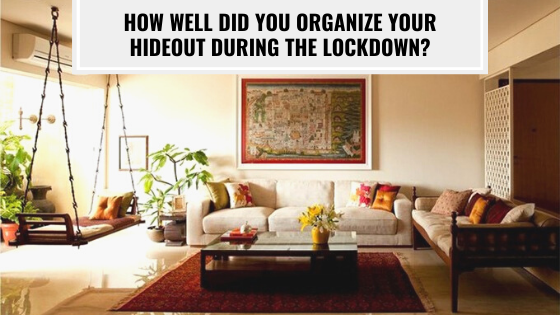 How Well Did You Organize Your Hideout During The Lockdown?